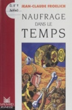 Jean-Claude Froelich - Naufrage dans le temps.