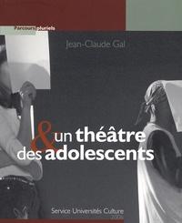 Jean-Claude Gal - Un théâtre & des adolescents.