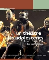 Un théâtre et des adolescents - Tome 2, 2004-2018 Les années Pélican.pdf
