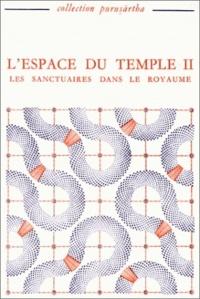Jean-Claude Galey et  Collectif - L'espace du temple. - Tome 2, Les sanctuaires dans le royaume.
