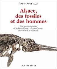 Jean-Claude Gall - Alsace, des fossiles et des hommes: une histoire géologique de la plaine rhénan.