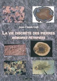 Jean-Claude Gall - La vie discrète des pierres - Mémoires pétrifiées.