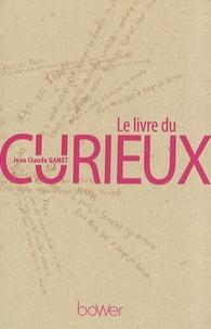 Jean-Claude Gamet - Le livre du curieux.