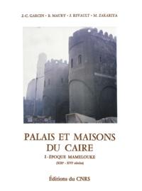 Jean-Claude Garcin et Bernard Maury - Palais et maisons du Caire. TomeI - Époque mamelouke (XIIIe-XVIe siècles).