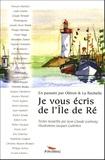Jean-Claude Garnung - Je vous écris de l'Ile de Ré - En passant par Oléron et La Rochelle.