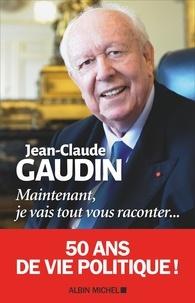 Jean-Claude Gaudin - Maintenant, je vais tout vous raconter....