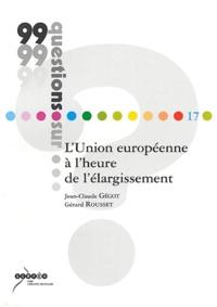 Jean-Claude Gégot et Gérard Rousset - L'Union européenne à l'heure de l'élargissement.