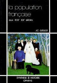 Jean-Claude Gégot - La Population française aux XIXe et XXe siècles.