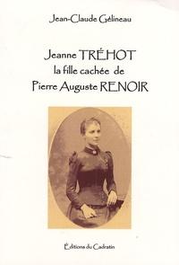 Jean-Claude Gélineau - Jeanne Tréhot, la fille cachée de Pierre Auguste Renoir.