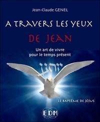 Jean-Claude Genel - A travers les yeux de Jean - Volume 6, Le baptême de Jésus. 1 CD audio