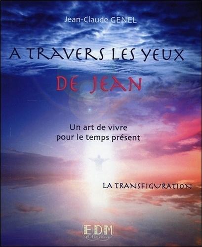 Jean-Claude Genel - A travers les yeux de Jean - Tome 10, La Transfiguration.