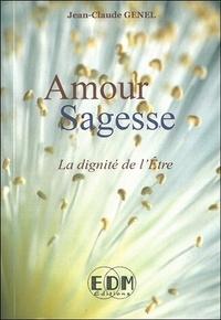 Jean-Claude Genel - Amour Sagesse - La dignité de l'Etre.