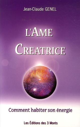 Jean-Claude Genel - L'Ame créatrice - Comment habiter son énergie.