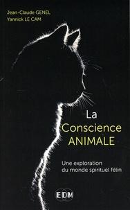 Jean-Claude Genel et Yannick Le Cam - La conscience animale - Une exploration du monde spirituel félin.