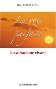 Jean-Claude Genel - La voie parfaite - Le catharisme vivant.