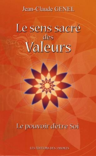 Jean-Claude Genel - Le sens sacré des valeurs - Le pouvoir d'être Soi.