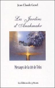 Jean-Claude Genel - Les jardins d'Anahmahr - Messages de la cité de Telos.
