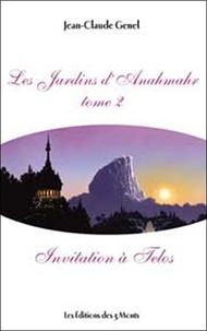 Jean-Claude Genel - Les Jardins d'Anahmar - Tome 2, Invitation à Telos.