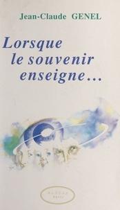 Jean-Claude Genel et Geneviève Le Cam - Lorsque le souvenir enseigne....