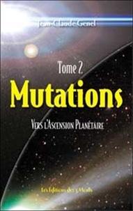 Jean-Claude Genel - Mutations - Tome 2, Vers l'ascension planétaire.