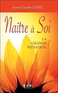 Jean-Claude Genel - Naître à Soi - La grande initiation.