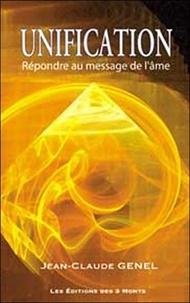 Jean-Claude Genel - Unification - Répondre au message de l'âme.
