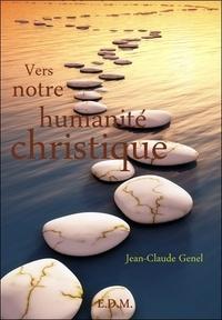 Jean-Claude Genel - Vers notre humanité christique.
