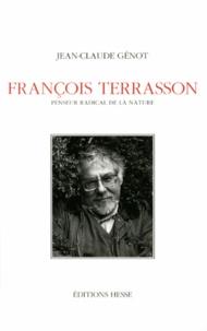Jean-Claude Génot - François Terrasson - Penseur radical de la nature.