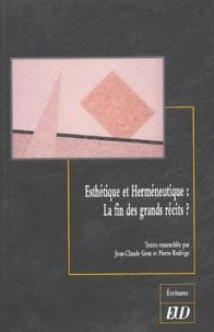 Jean-Claude Gens et Pierre Rodrigo - Esthétique et Herméneutique : La fin des grands récits ?.