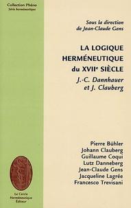 Jean-Claude Gens - La logique herméneutique du XVIIe siècle - Dannhauer et Clauberg.