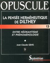 Jean-Claude Gens - La pensée herméneutique de Dilthey. - Entre néokantisme et phénoménologie.