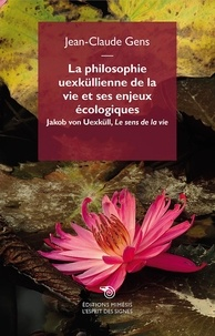 Jean-Claude Gens - La philosophie uexküllienne de la vie et ses enjeux écologiques - Jakob von Uexküll, Le sens de la vie.