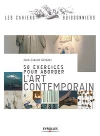 Jean-Claude Gérodez - 50 exercices pour aborder l'art contemporain.