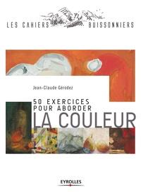 Jean-Claude Gérodez - 50 exercices pour aborder la couleur.