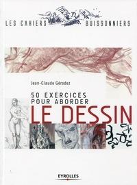 Jean-Claude Gérodez - 50 exercices pour aborder le dessin.