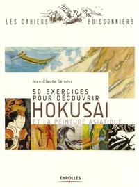 Jean-Claude Gérodez - 50 exercices pour découvrir Hokusai et la peinture asiatique.