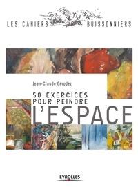 50 exercices pour peindre l'espace - Jean-Claude Gérodez |