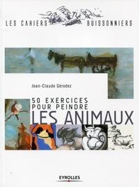 Jean-Claude Gérodez - 50 exercices pour peindre les animaux.