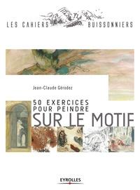 Jean-Claude Gérodez - 50 exercices pour peindre sur le motif.