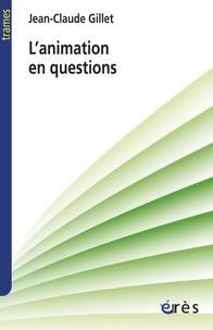 Jean-Claude Gillet - L'animation en questions.