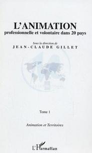 Jean-Claude Gillet - L'animation professionnelle et volontaire dans 20 pays - Animation et territoires - Tome 1.