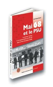 Jean-Claude Gillet - Mai 68 et le PSU - La pensée, l'action et la représentation de Mai 68 dans le Parti Socialiste Unifié.