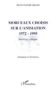Jean-Claude Gillet - Morceaux choisis sur l'animation 1972-1995 - Analyse critique.