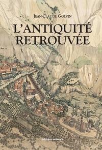 Jean-Claude Golvin - L'Antiquité retrouvée.