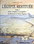 Jean-Claude Golvin et Sydney-H Aufrère - L'Egypte restituée - Tome 3, sites, temples et pyramides de Moyenne et Basse Egypte, de la naissance de la civilisation pharaonique à l'époque gréco-romaine.
