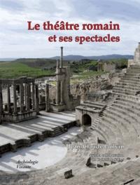 Jean-Claude Golvin - Le théâtre romain et ses spectacles.