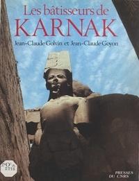 Jean-Claude Golvin et Jean-Claude Goyon - Les bâtisseurs de Karnak.