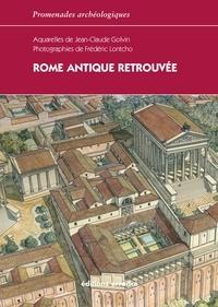 Jean-Claude Golvin et Frédéric Lontcho - Rome antique retrouvée - L'Urbs, Ostie, Villa Hadriana, Palestrina, Villa de Tibère.
