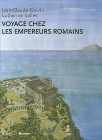 Jean-Claude Golvin et Catherine Salles - Voyage chez les empereurs romains - Ier siècle av. J.-C. - IVe siècle apr. J.-C..