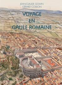 Jean-Claude Golvin et Gérard Coulon - Voyage en Gaule romaine.